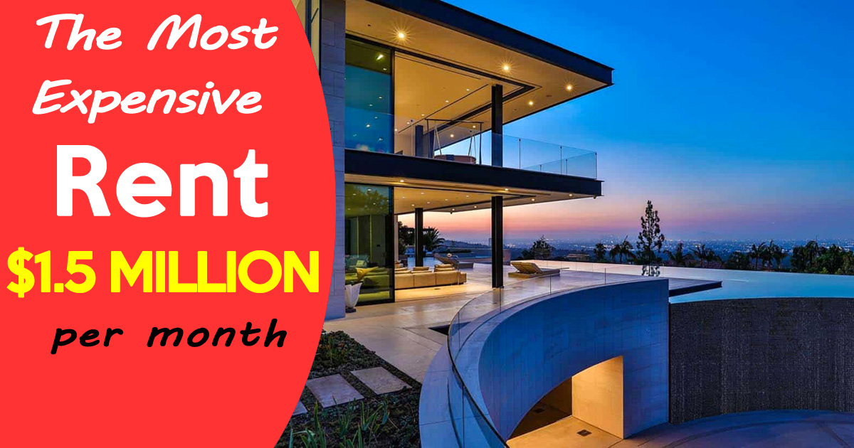 The Most Expensive House to Rent – $1.5 Million Dollars per month